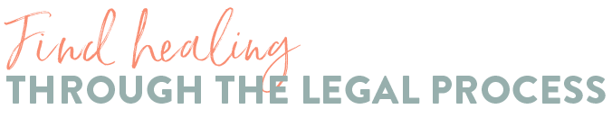 Find Healing Through The Legal Process